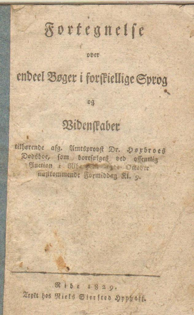 9670.1 Fortegnelse over en del bøger i forskellige sprog og videnskaber tilhørende amtsprovst Dr. Høxbroes dødsbo, som bortsælges ved offentlig auktion i Ribe. Ribe 6760 år 1829