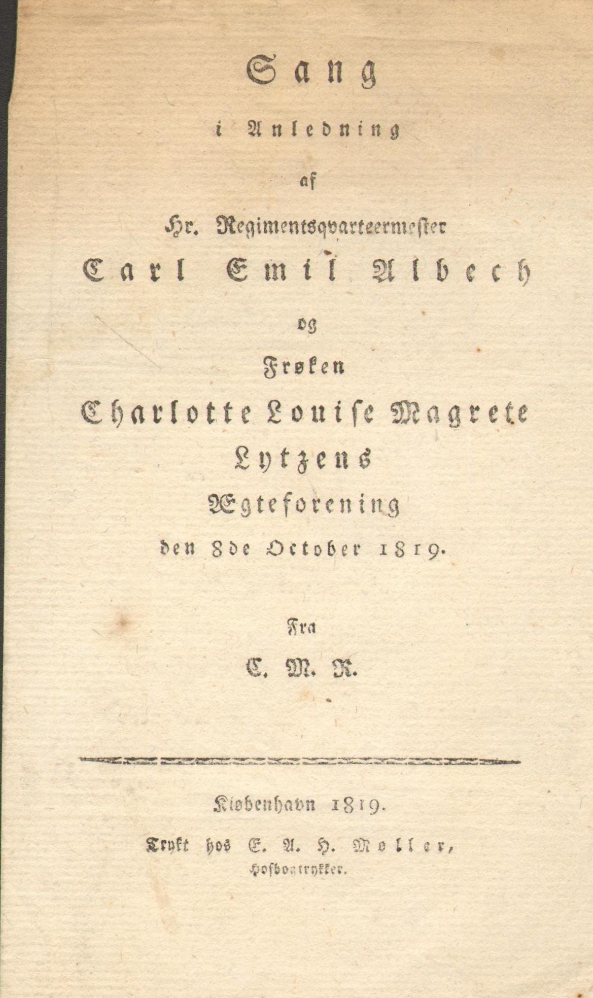 75.114  Sang i anledning af regimentskvartermester Carl Emil Albeck og frøken Charlotte Magrethe Lytzens ægteforening 8. october 1819  Trykt hos hofbogtrykker E.M.H Møller.